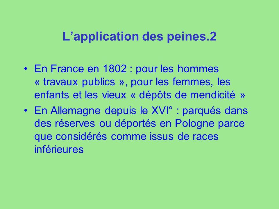 Lapplication des peines.2 En France en 1802 : pour les hommes « travaux publics », pour les femmes, les enfants et les vieux « dépôts de mendicité » En Allemagne depuis le XVI° : parqués dans des réserves ou déportés en Pologne parce que considérés comme issus de races inférieures
