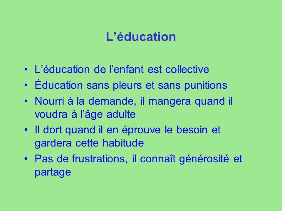 Léducation Léducation de lenfant est collective Éducation sans pleurs et sans punitions Nourri à la demande, il mangera quand il voudra à lâge adulte
