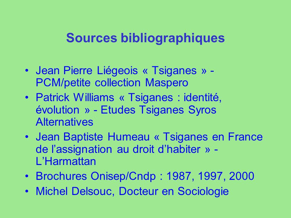 Sources bibliographiques Jean Pierre Liégeois « Tsiganes » - PCM/petite collection Maspero Patrick Williams « Tsiganes : identité, évolution » - Etude