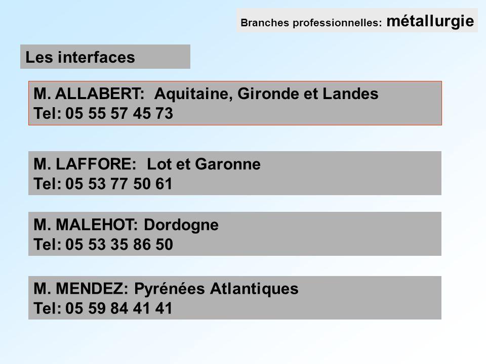M. ALLABERT: Aquitaine, Gironde et Landes Tel: 05 55 57 45 73 Branches professionnelles: métallurgie Les interfaces M. LAFFORE: Lot et Garonne Tel: 05