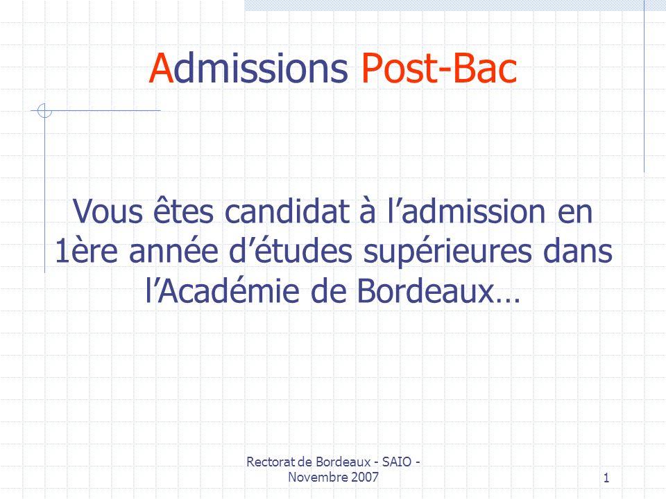 Rectorat de Bordeaux - SAIO - Novembre 20071 Admissions Post-Bac Vous êtes candidat à ladmission en 1ère année détudes supérieures dans lAcadémie de B