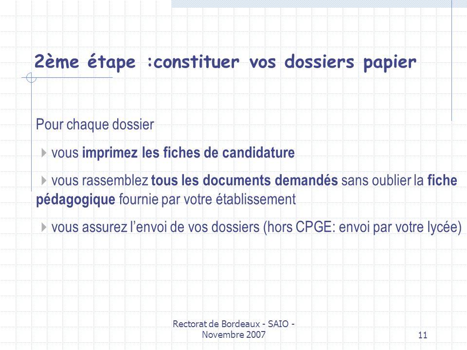 Rectorat de Bordeaux - SAIO - Novembre 200711 Pour chaque dossier vous imprimez les fiches de candidature vous rassemblez tous les documents demandés