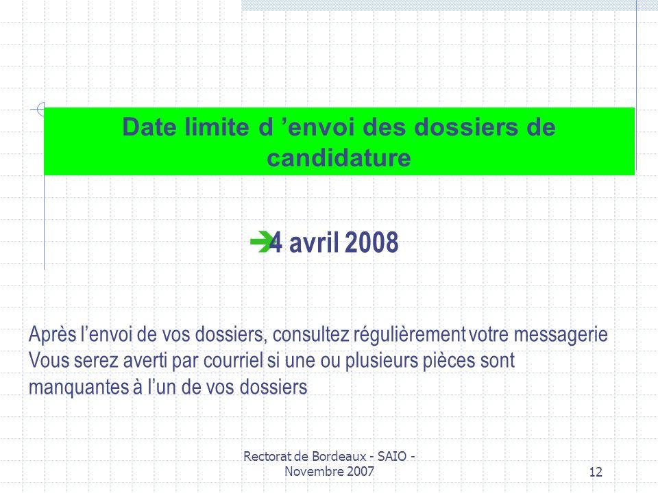 Rectorat de Bordeaux - SAIO - Novembre 200712 Date limite d envoi des dossiers de candidature 4 avril 2008 Après lenvoi de vos dossiers, consultez rég