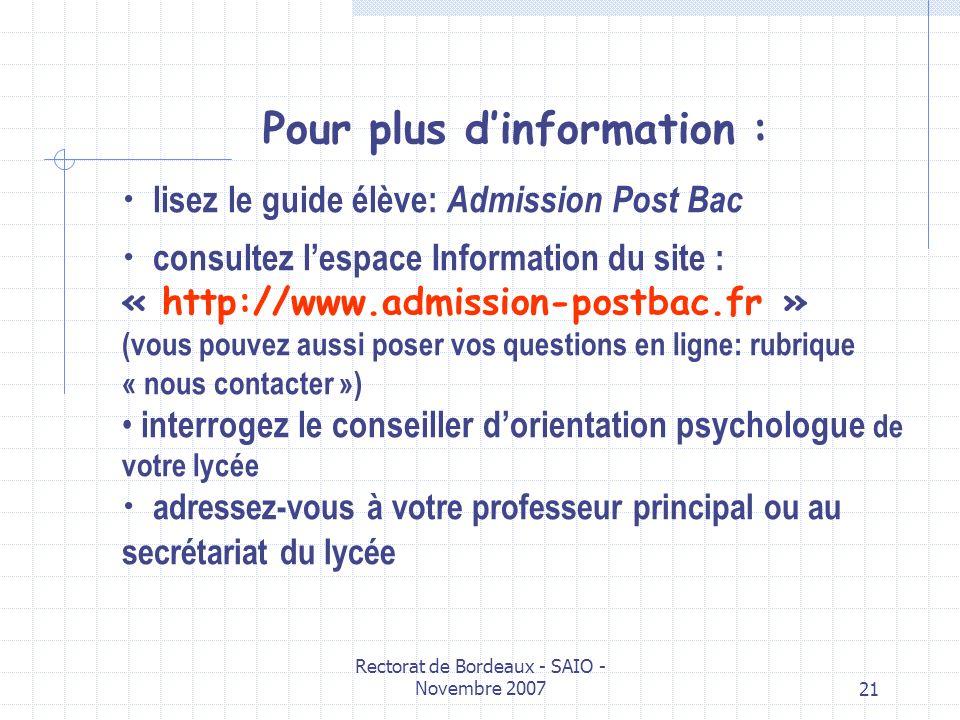 Rectorat de Bordeaux - SAIO - Novembre 200721 Pour plus dinformation : lisez le guide élève: Admission Post Bac consultez lespace Information du site