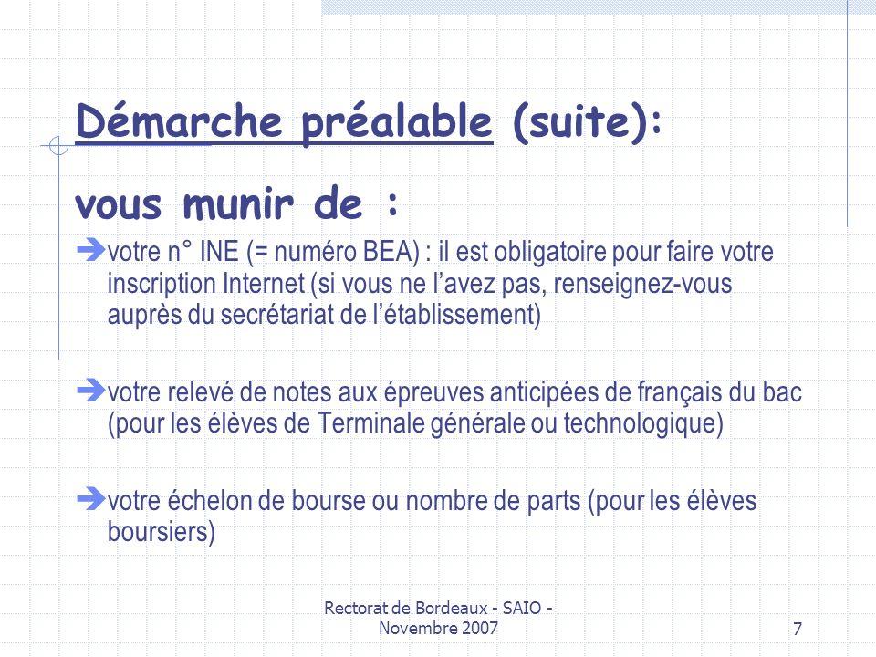 Rectorat de Bordeaux - SAIO - Novembre 20077 Démarche préalable (suite): vous munir de : votre n° INE (= numéro BEA) : il est obligatoire pour faire v