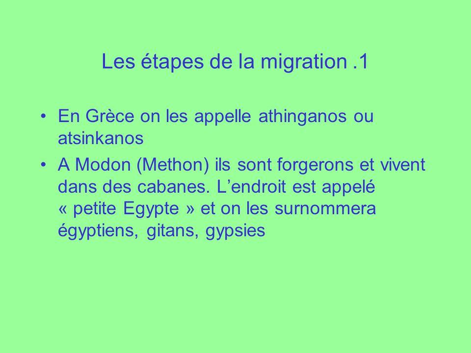 Les étapes de la migration.1 En Grèce on les appelle athinganos ou atsinkanos A Modon (Methon) ils sont forgerons et vivent dans des cabanes. Lendroit