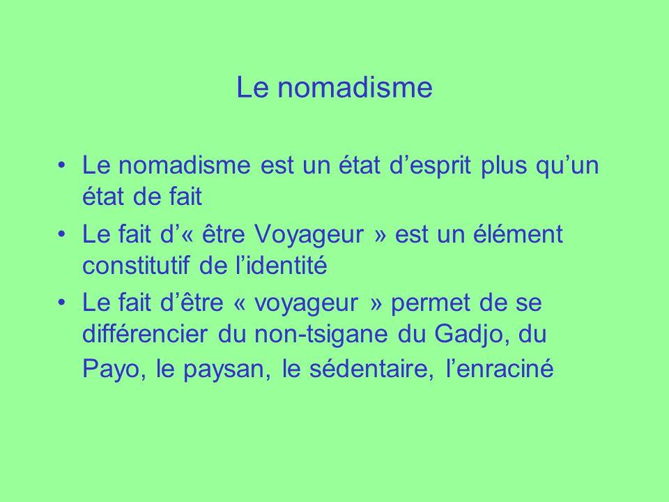 Le nomadisme Le nomadisme est un état desprit plus quun état de fait Le fait d« être Voyageur » est un élément constitutif de lidentité Le fait dêtre
