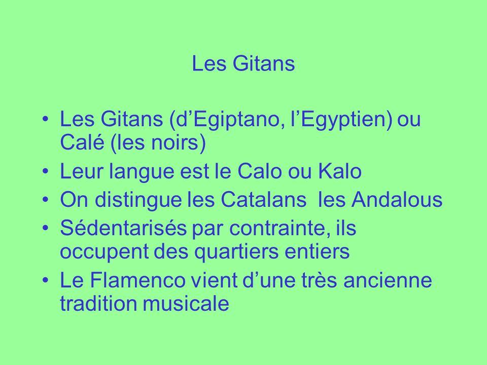 Les Gitans Les Gitans (dEgiptano, lEgyptien) ou Calé (les noirs) Leur langue est le Calo ou Kalo On distingue les Catalans les Andalous Sédentarisés p