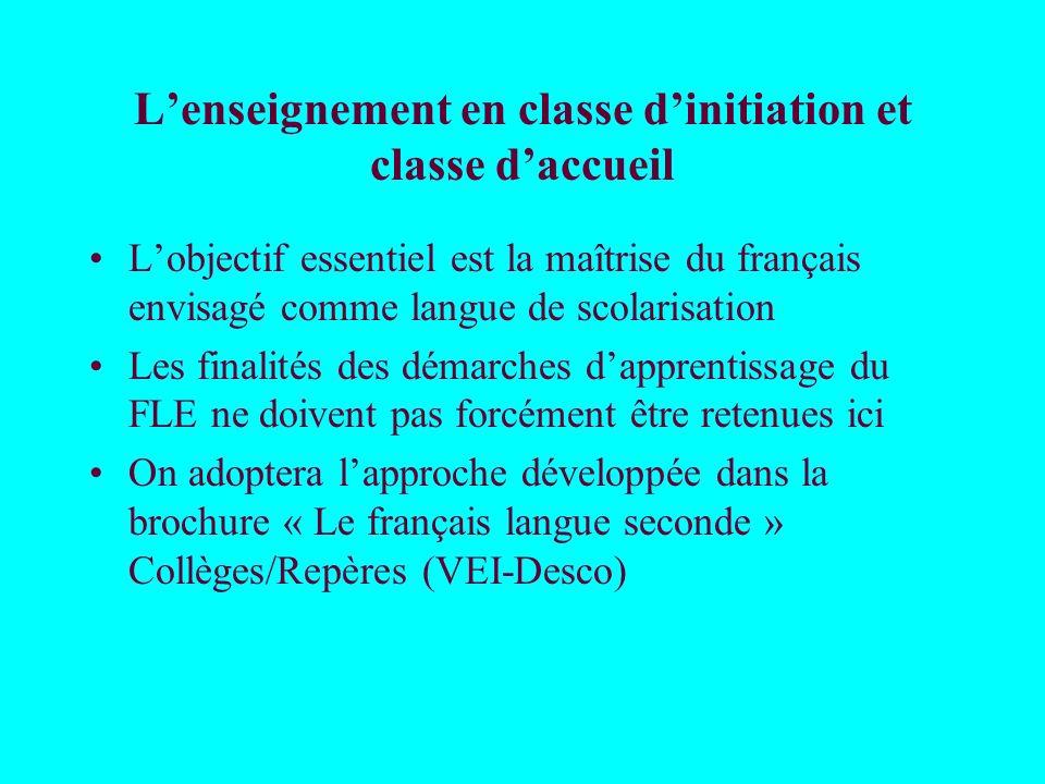 Lenseignement en classe dinitiation et classe daccueil Lobjectif essentiel est la maîtrise du français envisagé comme langue de scolarisation Les fina