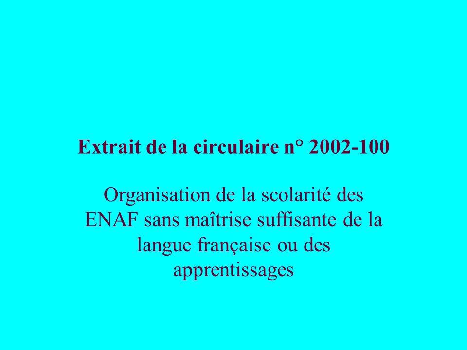 Extrait de la circulaire n° 2002-100 Organisation de la scolarité des ENAF sans maîtrise suffisante de la langue française ou des apprentissages