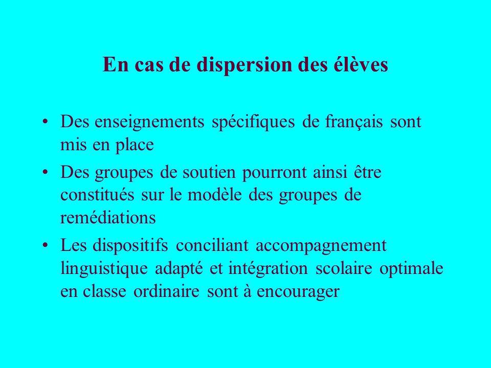 En cas de dispersion des élèves Des enseignements spécifiques de français sont mis en place Des groupes de soutien pourront ainsi être constitués sur