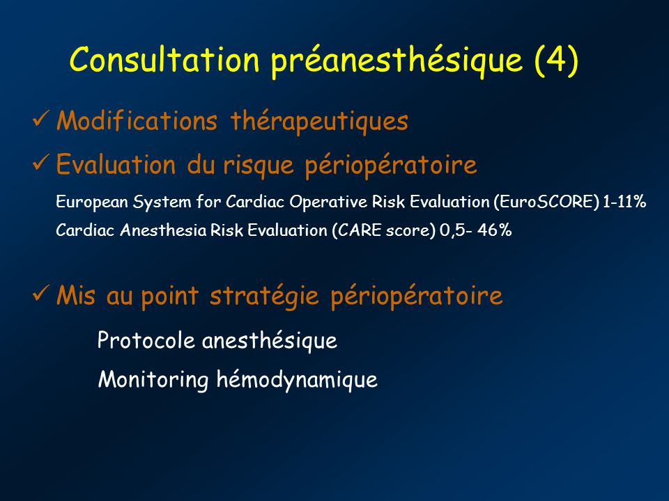 Consultation préanesthésique (4) Modifications thérapeutiques Evaluation du risque périopératoire European System for Cardiac Operative Risk Evaluatio