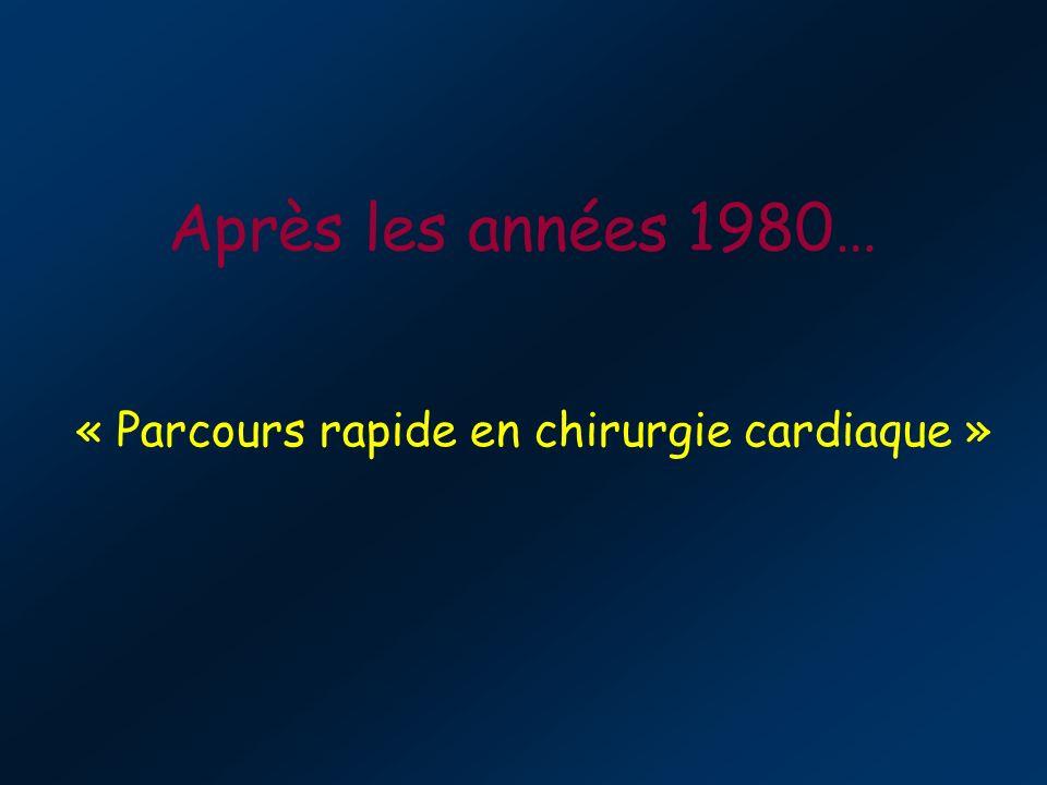 Après les années 1980… « Parcours rapide en chirurgie cardiaque »