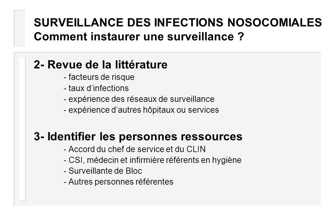 SURVEILLANCE DES INFECTIONS NOSOCOMIALES Comment instaurer une surveillance ? 2- Revue de la littérature - facteurs de risque - taux dinfections - exp