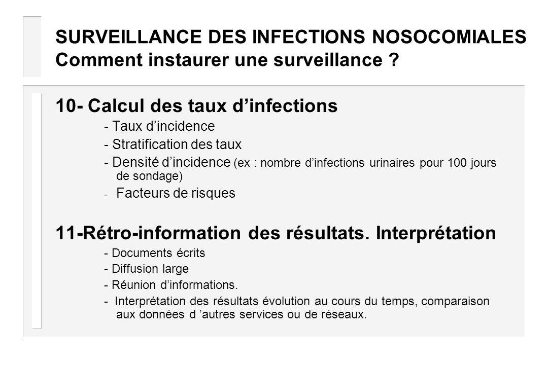 SURVEILLANCE DES INFECTIONS NOSOCOMIALES Comment instaurer une surveillance ? 10- Calcul des taux dinfections - Taux dincidence - Stratification des t