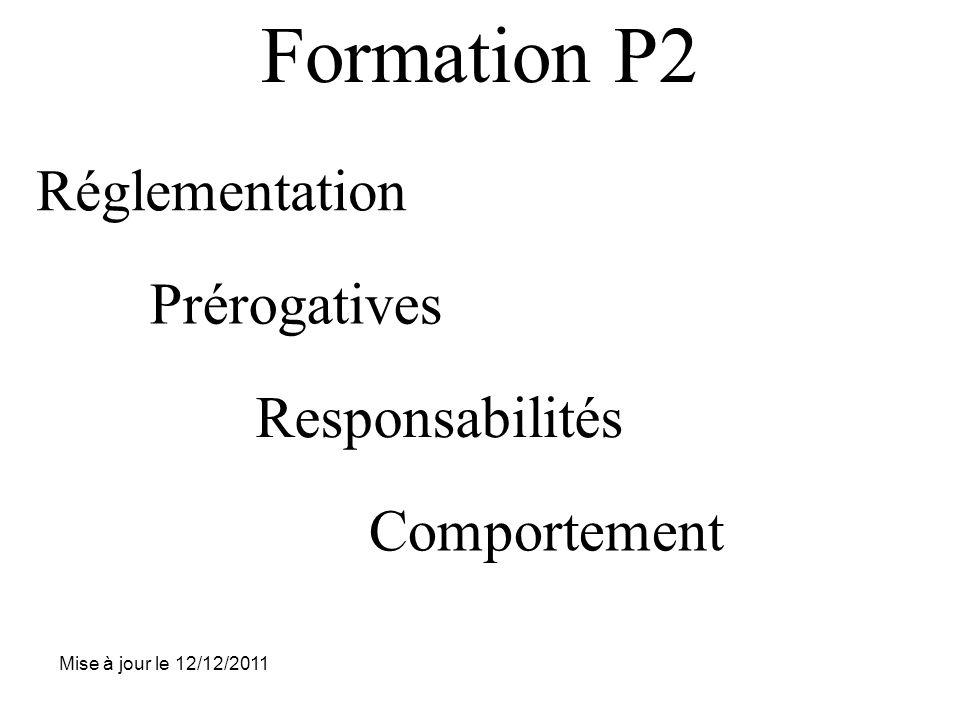 Réglementation Prérogatives Responsabilités Comportement Formation P2 Mise à jour le 12/12/2011