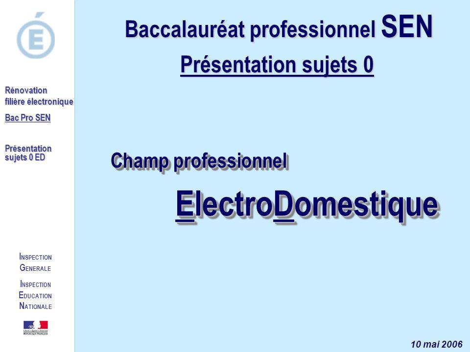 I NSPECTION G ENERALE I NSPECTION E DUCATION N ATIONALE Rénovation filière électronique Bac Pro SEN Présentation sujets 0 ED Champ professionnel Elect
