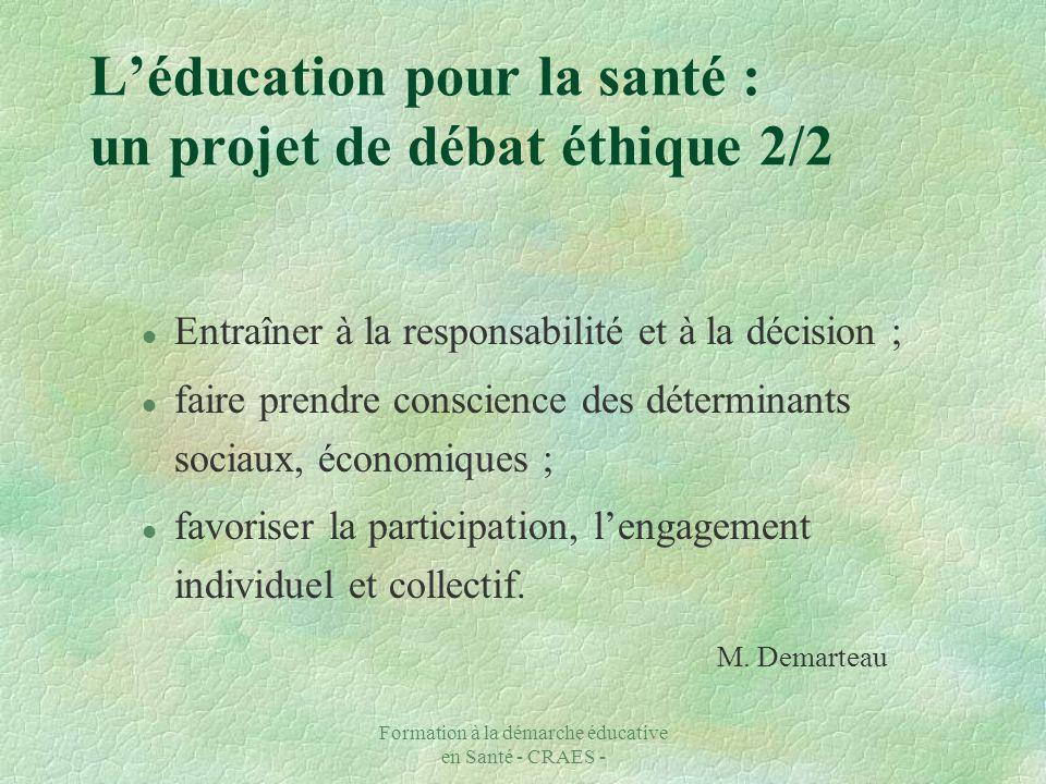 Formation à la démarche éducative en Santé - CRAES - Léducation pour la santé : un projet de débat éthique 2/2 l Entraîner à la responsabilité et à la