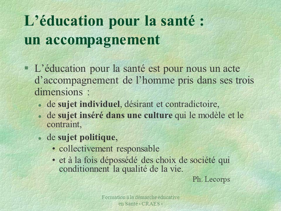 Formation à la démarche éducative en Santé - CRAES - Léducation pour la santé : un accompagnement §Léducation pour la santé est pour nous un acte dacc