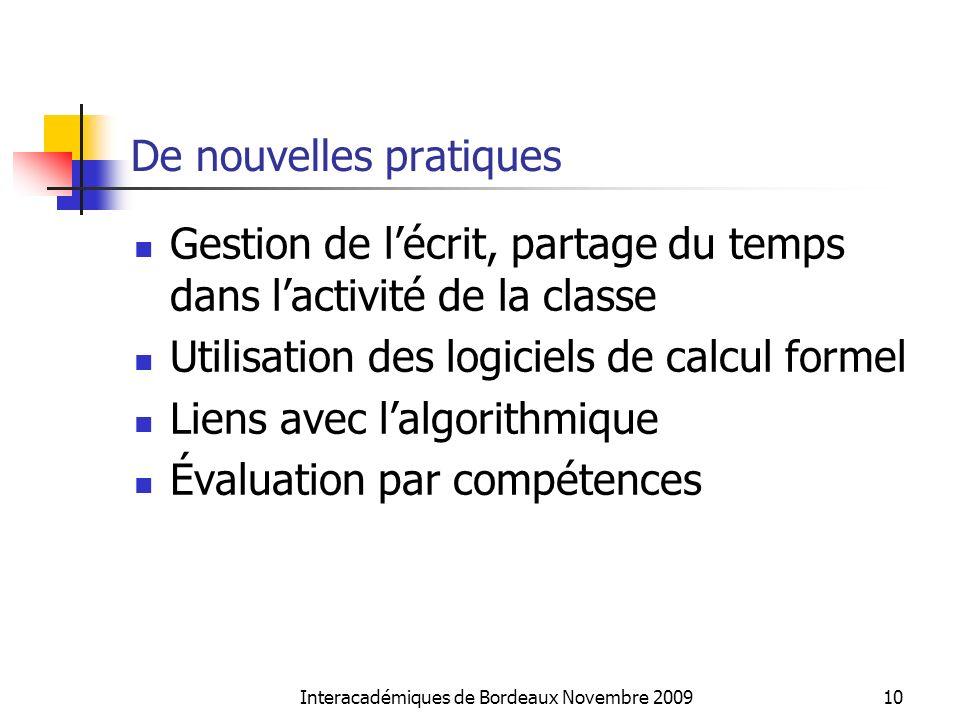 Interacadémiques de Bordeaux Novembre 200910 De nouvelles pratiques Gestion de lécrit, partage du temps dans lactivité de la classe Utilisation des lo