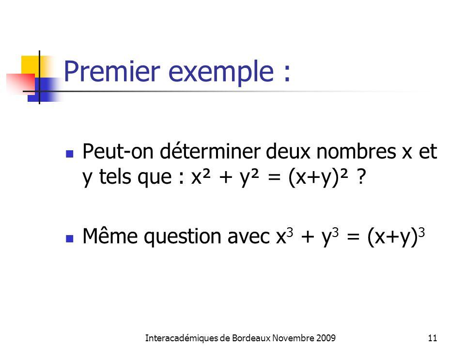 Premier exemple : Interacadémiques de Bordeaux Novembre 200911 Peut-on déterminer deux nombres x et y tels que : x² + y² = (x+y)² ? Même question avec