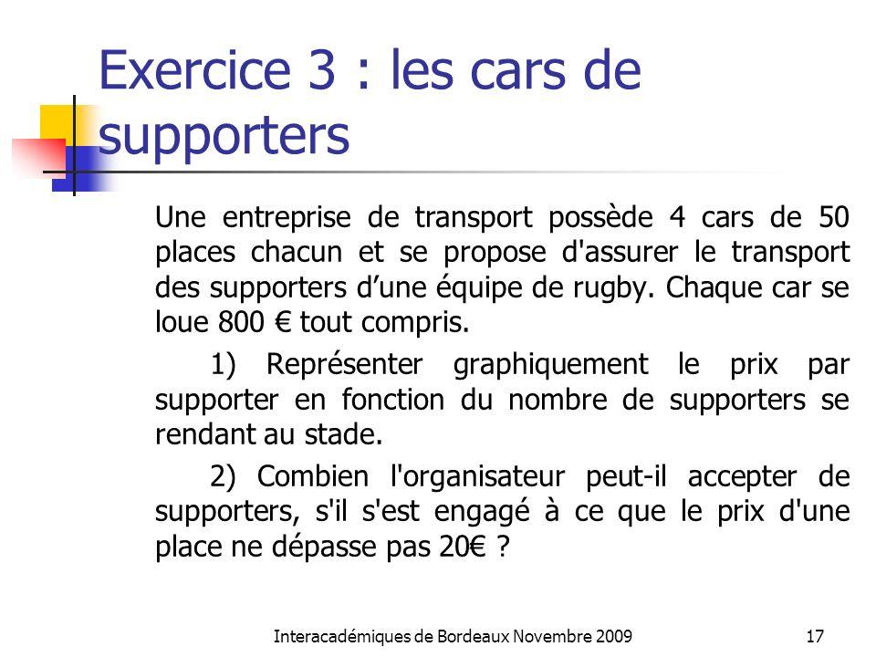 Exercice 3 : les cars de supporters Une entreprise de transport possède 4 cars de 50 places chacun et se propose d'assurer le transport des supporters
