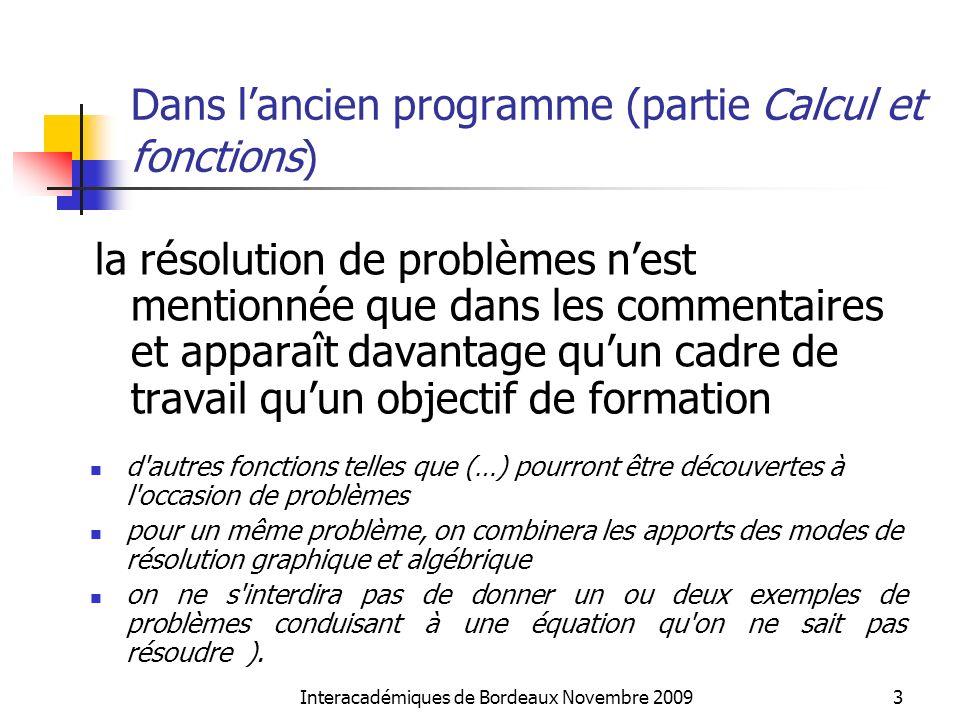 Interacadémiques de Bordeaux Novembre 20094 Dans le programme 2009, partie Fonctions, dans la colonne Capacités attendues : Associer à un problème une expression algébrique Identifier la forme la plus adéquate d une expression en vue de la résolution du problème donné Mettre un problème en équation Modéliser un problème par une inéquation Résoudre algébriquement les inéquations nécessaires à la résolution d un problème