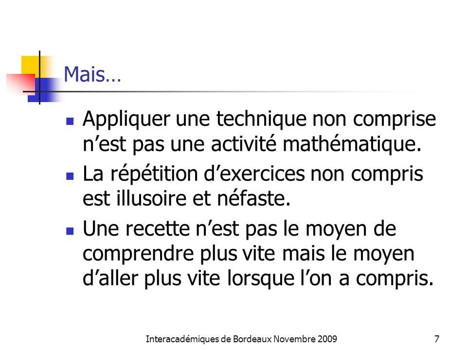 Résolutions observées utilisant lalgorithmique: 4 blocs « si…alors » Des « si..alors..sinon emboités » Utilisation de la division euclidienne du nombre de supporters par 50 Utilisation de la division euclidienne du nombre de supporters par 50 Une astuce: Utilisation de la division euclidienne du nombre de supporters ôté de 1 par 50 Interacadémiques de Bordeaux Novembre 200918