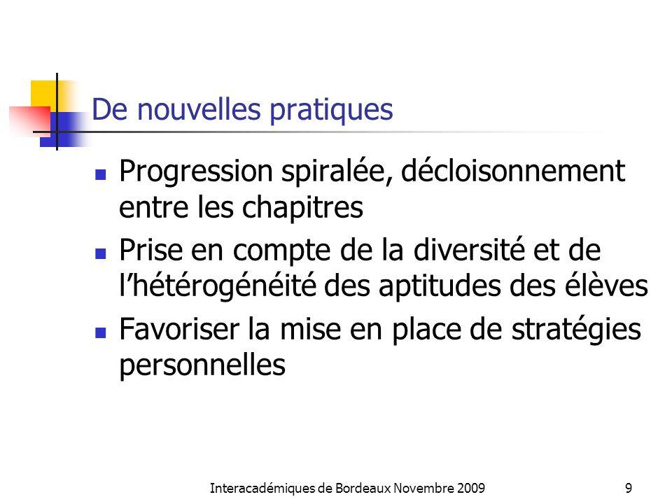 Interacadémiques de Bordeaux Novembre 20099 De nouvelles pratiques Progression spiralée, décloisonnement entre les chapitres Prise en compte de la div