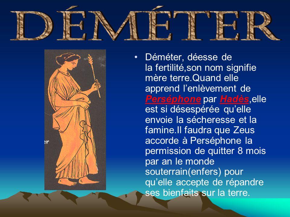 Déméter, déesse de la fertilité,son nom signifie mère terre.Quand elle apprend lenlèvement de Perséphone par Hadès,elle est si désespérée quelle envoi