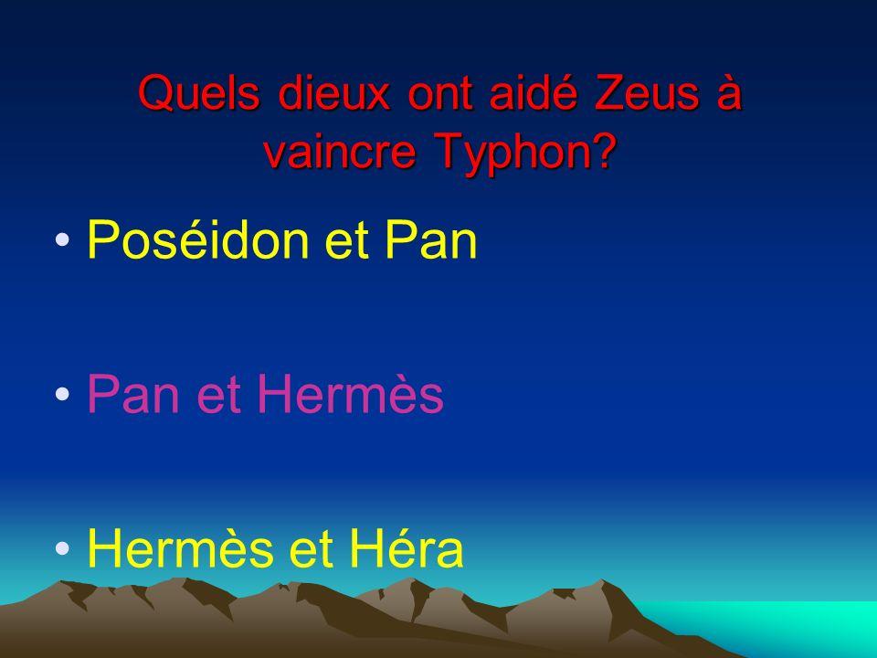 Poséidon et Pan Pan et Hermès Hermès et Héra Quels dieux ont aidé Zeus à vaincre Typhon?