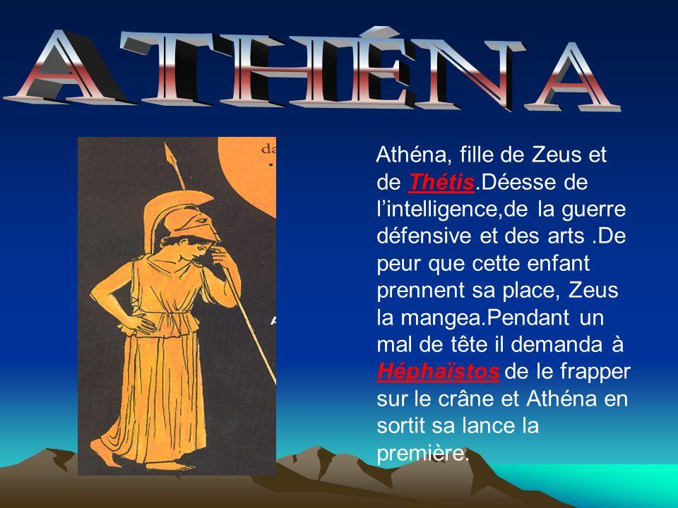 Athéna, fille de Zeus et de Thétis.Déesse de lintelligence,de la guerre défensive et des arts.De peur que cette enfant prennent sa place, Zeus la mang