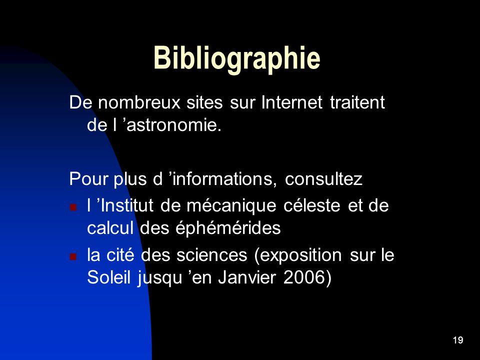 19 Bibliographie De nombreux sites sur Internet traitent de l astronomie. Pour plus d informations, consultez l Institut de mécanique céleste et de ca