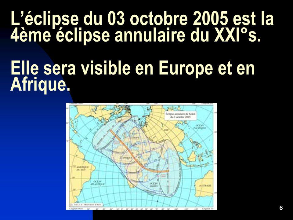 6 Léclipse du 03 octobre 2005 est la 4ème éclipse annulaire du XXI°s. Elle sera visible en Europe et en Afrique.