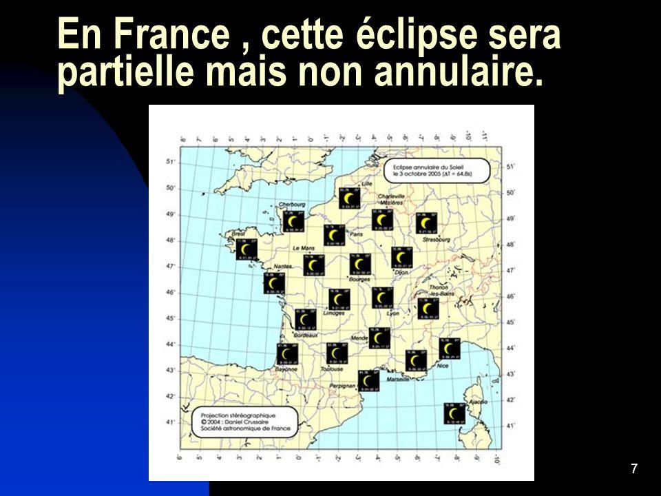 7 En France, cette éclipse sera partielle mais non annulaire.