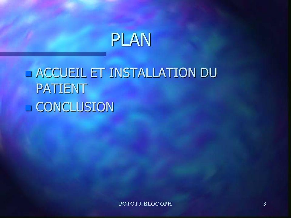 POTOT J. BLOC OPH3 PLAN n ACCUEIL ET INSTALLATION DU PATIENT n CONCLUSION