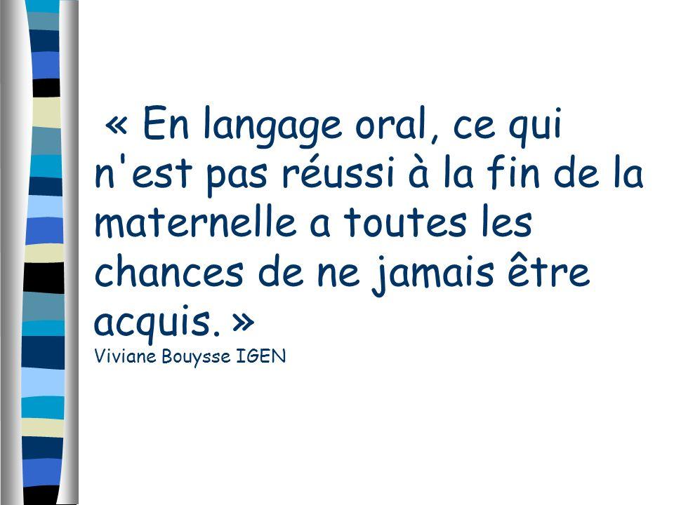 « En langage oral, ce qui n est pas réussi à la fin de la maternelle a toutes les chances de ne jamais être acquis.