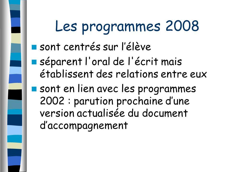 Les programmes 2008 sont centrés sur lélève séparent l oral de l écrit mais établissent des relations entre eux sont en lien avec les programmes 2002 : parution prochaine dune version actualisée du document daccompagnement