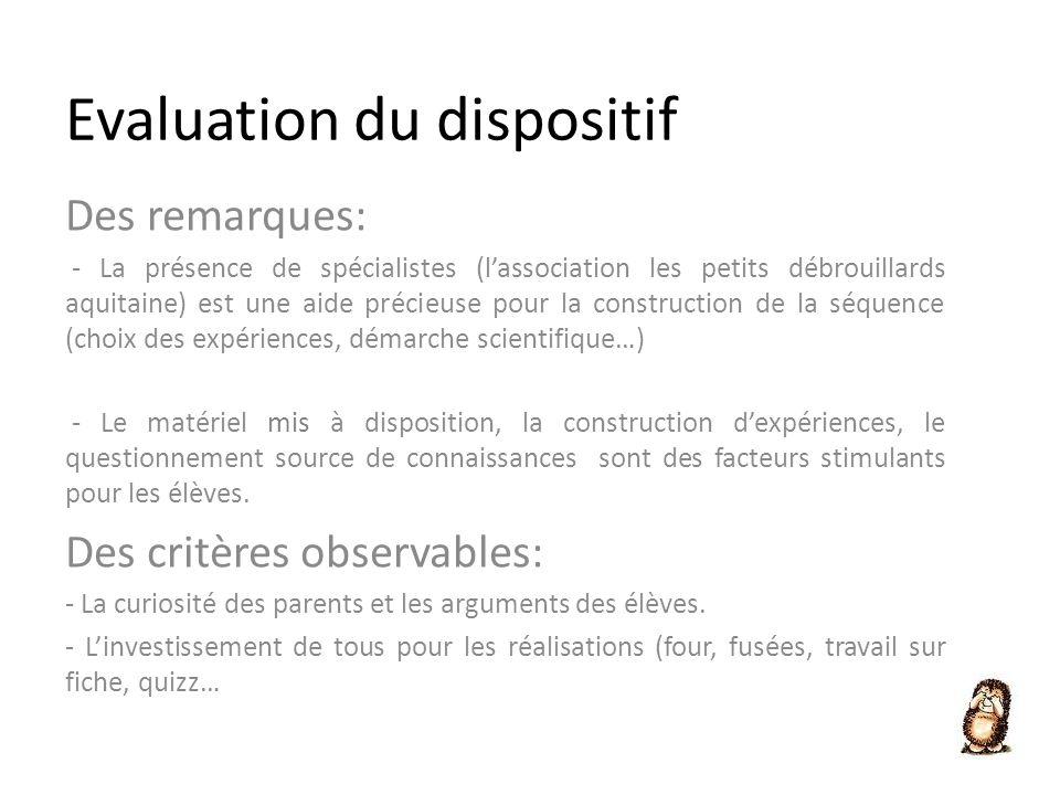 Evaluation du dispositif Des remarques: - La présence de spécialistes (lassociation les petits débrouillards aquitaine) est une aide précieuse pour la