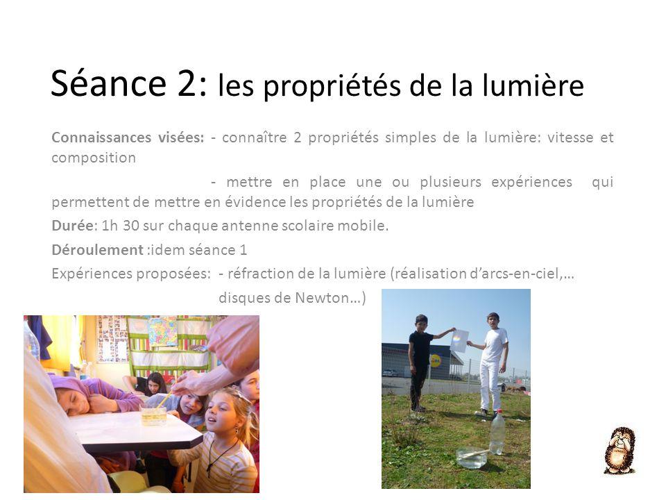 Séance 2: les propriétés de la lumière Connaissances visées: - connaître 2 propriétés simples de la lumière: vitesse et composition - mettre en place