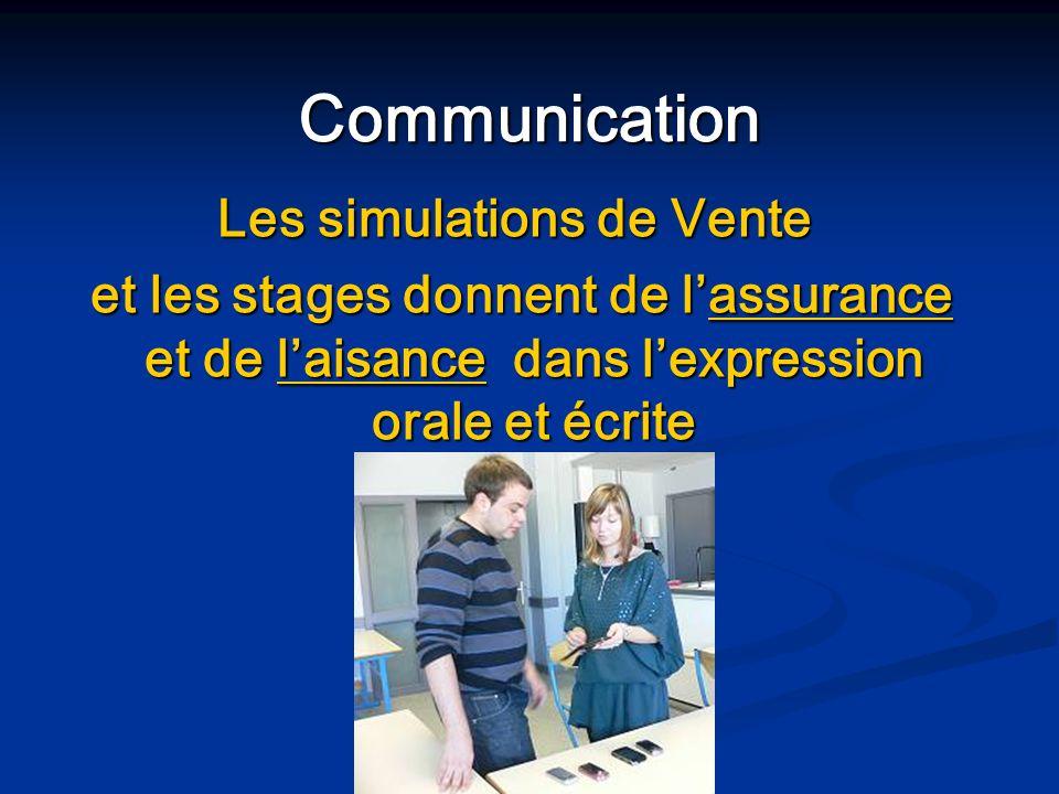 Communication Les simulations de Vente et les stages donnent de lassurance et de laisance dans lexpression orale et écrite et les stages donnent de la