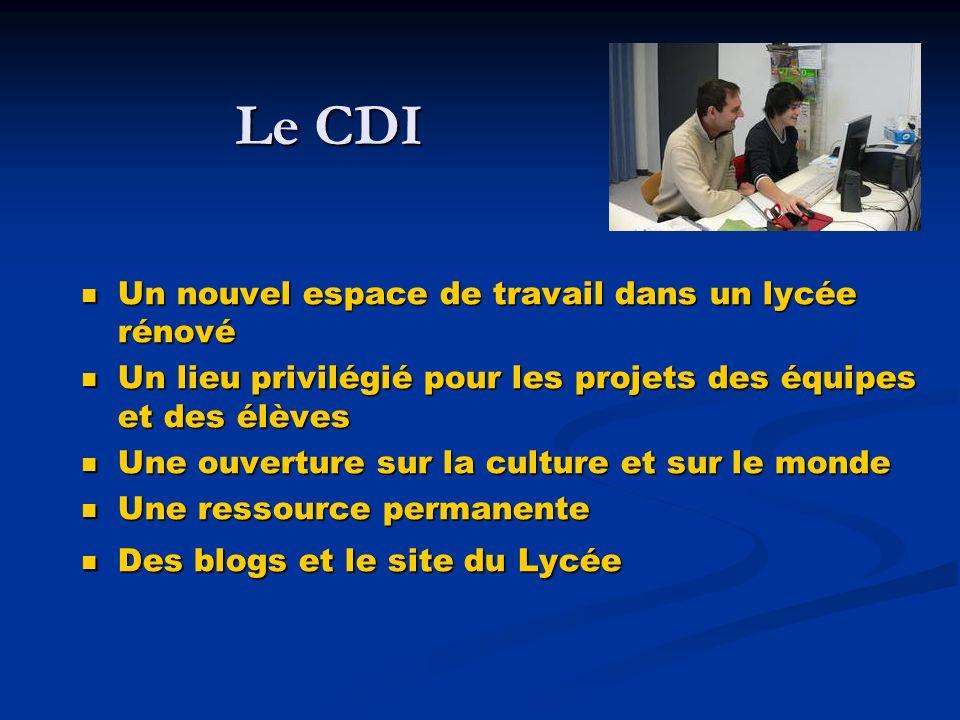 Le CDI Le CDI Un nouvel espace de travail dans un lycée rénové Un nouvel espace de travail dans un lycée rénové Un lieu privilégié pour les projets de