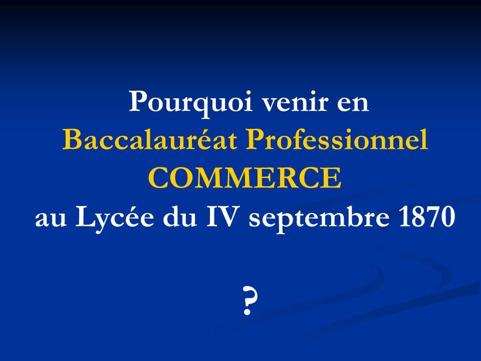 Pourquoi venir en Baccalauréat Professionnel COMMERCE au Lycée du IV septembre 1870 ?