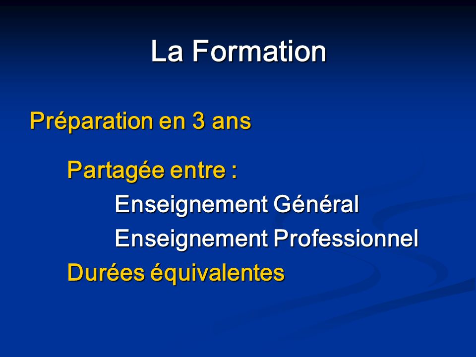 La Formation Partagée entre : Enseignement Général Enseignement Professionnel Durées équivalentes Préparation en 3 ans