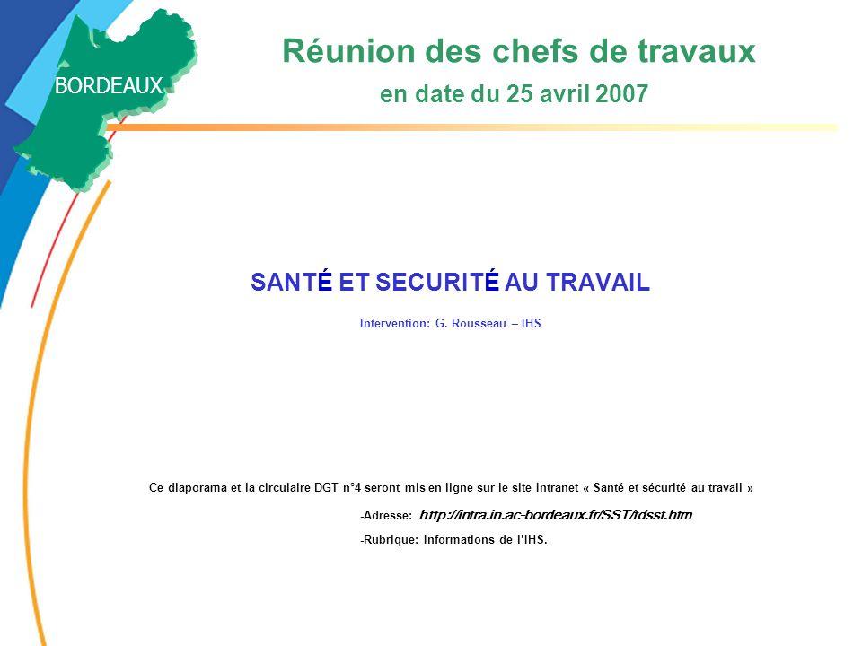 Réunion des chefs de travaux en date du 25 avril 2007 SANTÉ ET SECURITÉ AU TRAVAIL Intervention: G. Rousseau – IHS Ce diaporama et la circulaire DGT n