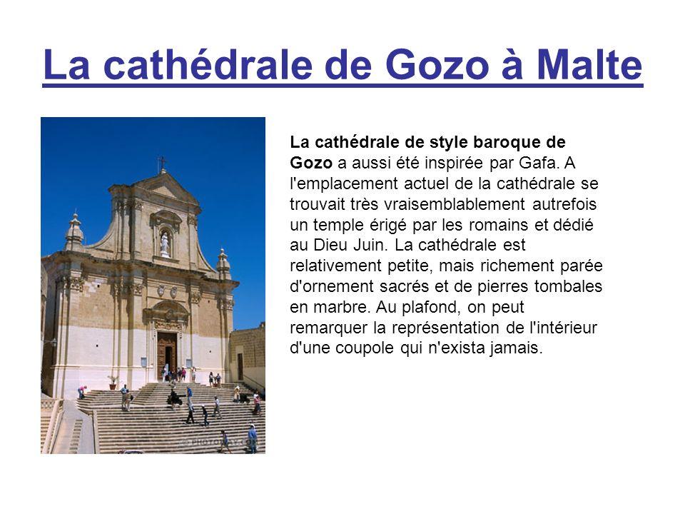 La cathédrale de Gozo à Malte La cathédrale de style baroque de Gozo a aussi été inspirée par Gafa. A l'emplacement actuel de la cathédrale se trouvai
