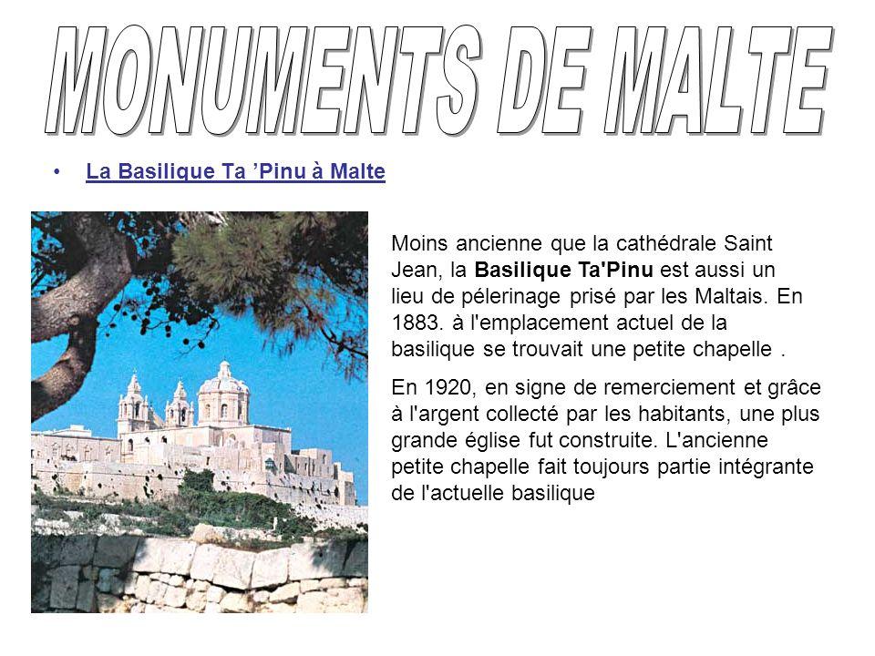 La Basilique Ta Pinu à Malte Moins ancienne que la cathédrale Saint Jean, la Basilique Ta'Pinu est aussi un lieu de pélerinage prisé par les Maltais.