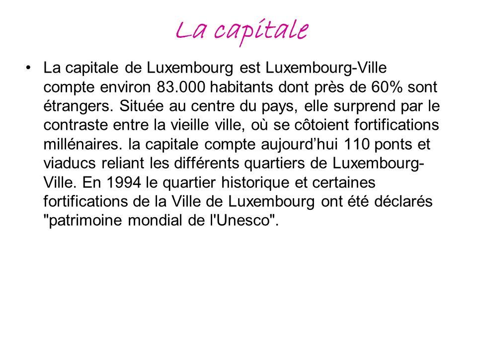 La capitale La capitale de Luxembourg est Luxembourg-Ville compte environ 83.000 habitants dont près de 60% sont étrangers. Située au centre du pays,