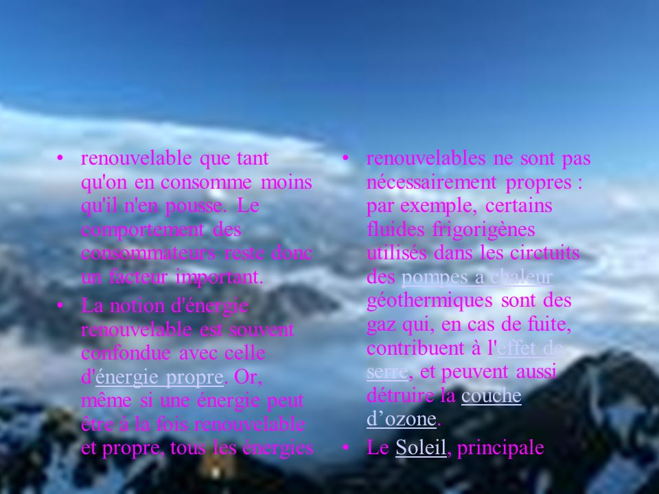 Une énergie renouvelable est une source d'énergie qui se renouvelle assez rapidement elle peut être considérée comme inépuisable à l'échelle de l'homm