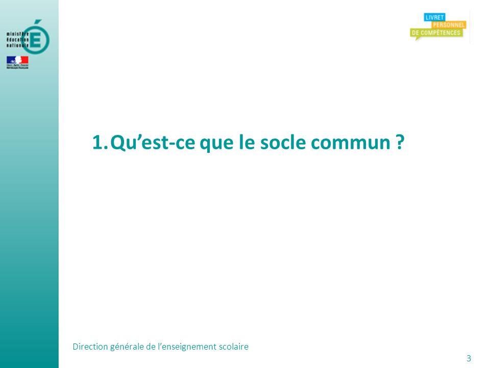Direction générale de lenseignement scolaire 3 1.Quest-ce que le socle commun ?